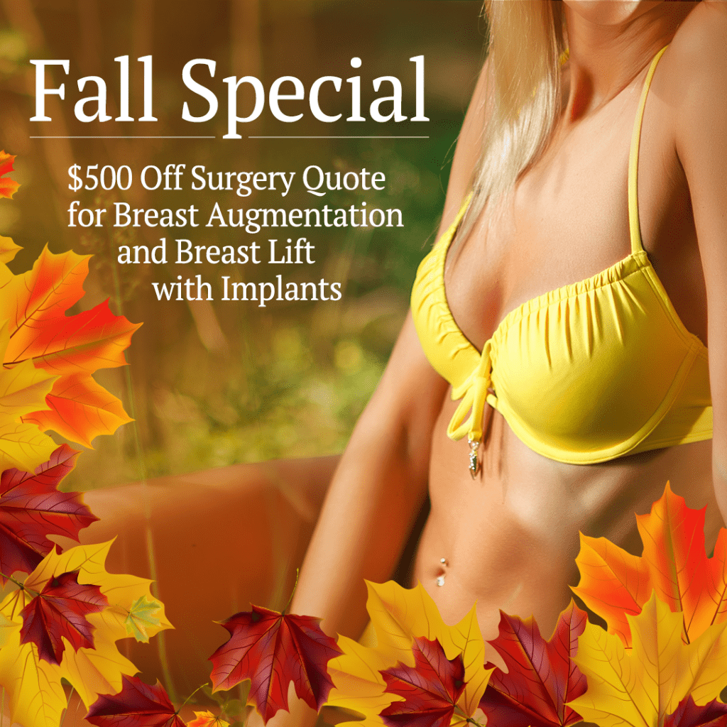 Fall Special - $500 Off Surgery Quote for Breast Augmentation and Breast Lift with Implants